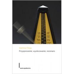 Przyspieszenie, wyobcowanie, rezonans. Projekt krytycznej teorii późnonowoczesnej czasowości