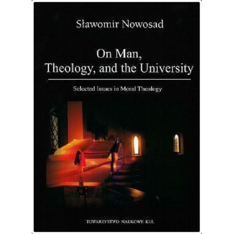 On Man, Theology, and the University. Selected Issues in Moral Theology
