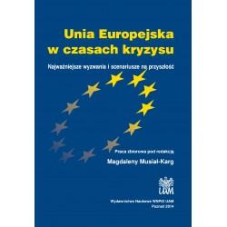 Unia Europejska w czasach kryzysu. Najważniejsze wyzwania i scenariusze na przyszłość