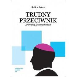 Trudny przeciwnik. Arcybiskup Ignacy Tokarczuk