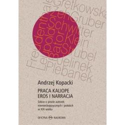 Praca Kaliope. Eros i narracja Szkice o prozie autorek niemieckojęzycznych i polskich w XXI wieku