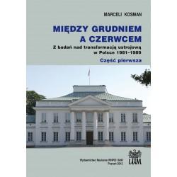 Między grudniem a czerwcem. Z badań nad transformacją ustrojową w Polsce 1981–1989