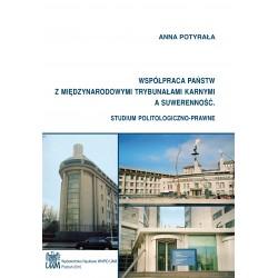 Współpraca państw z międzynarodowymi trybunałami karnymi a suwerenność. Studium politologiczno-prawne