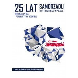 25 lat samorządu terytorialnego w Polsce. Doświadczenia i perspektywy rozwoju