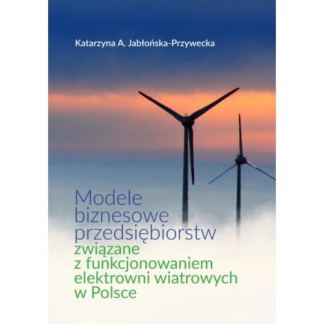 Modele biznesowe przedsiębiorstw związane z funkcjonowaniem elektrowni wiatrowych w Polsce