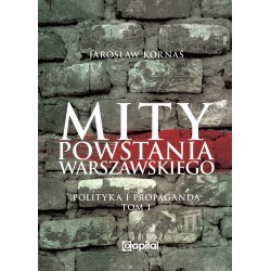Mity Powstania Warszawskiego. Propaganda i polityka