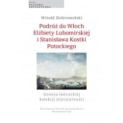 Podróż do Włoch Elżbiety Lubomirskiej i Stanisława Kostki Potockiego. Geneza łańcuckiej kolekcji starożytności.
