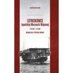 Lotniskowce Japońskiej Marynarki Wojennej 7 XII 1941 – 2 IX 1945. Organizacja i potencjał bojowy