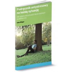 Podręcznik antystresowy na każdą sytuację. Zbiór najskuteczniejszych porad i ćwiczeń umysłowych na codzienny stres