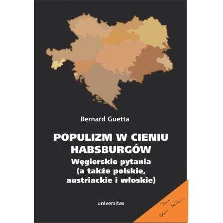 Populizm w cieniu Habsburgów. Węgierskie pytania (a także polskie, austriackie i włoskie)