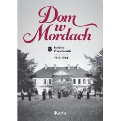 Dom w Mordach. Rodzina Przewłockich 1912-1944