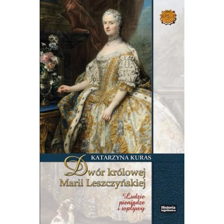Dwór królowej Marii Leszczyńskiej. Ludzie, pieniądze, wpływy