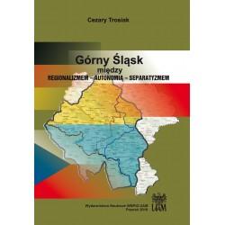 Górny Śląsk. Między regionalizmem – autonomią – separatyzmem