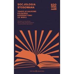 Socjologia stosowana. Tradycje naukowe polskiego kooperatyzmu XX wieku