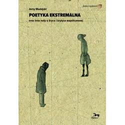 Poetyka ekstremalna oraz inne noty o liryce i krytyce współczesnej