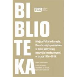 Miejsce Polski w Europie. Kwestie międzynarodowe w myśli politycznej opozycji demokratycznej w latach 1976–1989
