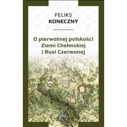 O pierwotnej polskości Ziemi Chełmskiej i Rusi Czerwonej