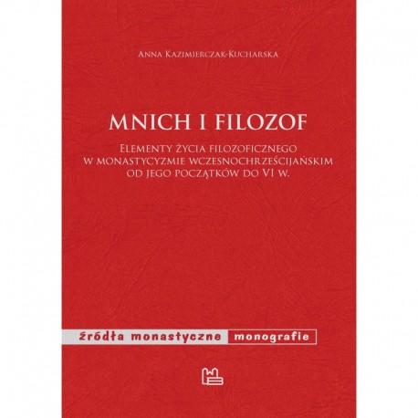 Mnich i filozof Elementy życia filozoficznego w monastycyzmie wczesnochrześcijańskim od jego początków do VI w.