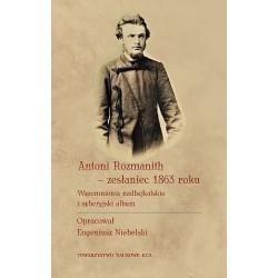 Antoni Rozmanith - zesłaniec 1863 roku. Wspomnienia nadbajkalskie i syberyjski album