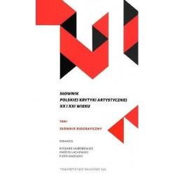 Słownik polskiej krytyki artystycznej XX i XXI wieku Tom 1