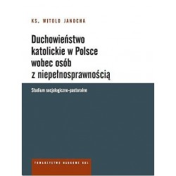 Duchowieństwo katolickie w Polsce wobec osób z niepełnosprawnością. Studium socjologiczno-pastoralne