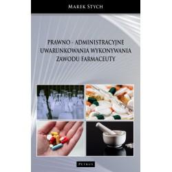 Prawno - administracyjne uwarunkowania wykonywania zawodu farmaceuty