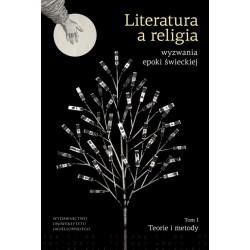 Literatura a religia Wyzwania epoki świeckiej Teorie i metody Tom 1