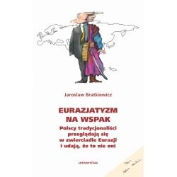 Eurazjatyzm na wspak Polscy tradycjonaliści przeglądają się w zwierciadle Eurazji i udają, że to nie oni