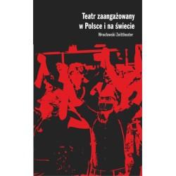 Teatr zaangażowany w Polsce i na świecie Wrocławski Zeittheater