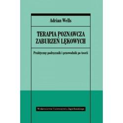 Terapia poznawcza zaburzeń lękowych Praktyczny podręcznik i przewodnik po teorii