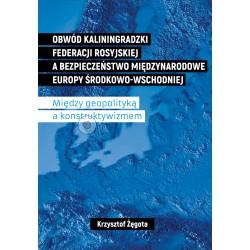 Obwód kaliningradzki Federacji Rosyjskiej a bezpieczeństwo międzynarodowe Europy Środkowo-Wschodniej
