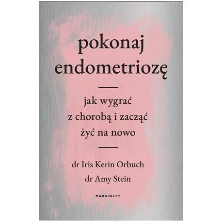 Pokonaj endometriozę Jak wygrać z chorobą i zacząć żyć na nowo