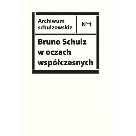 Bruno Schulz w oczach współczesnych Antologia tekstów krytycznych i publicystycznych lat 1920-1939