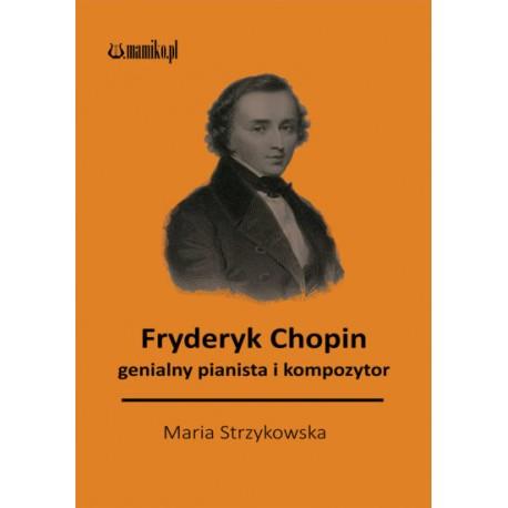 Fryderyk Chopin genialny pianista i kompozytor
