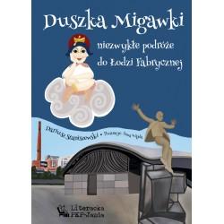 Duszka Migawki niezwykłe podróże do Łodzi Fabrycznej