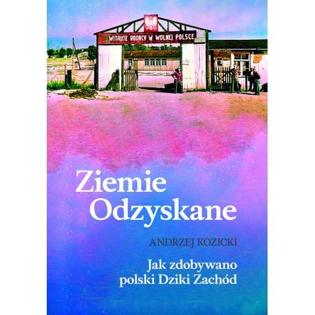 Ziemie Odzyskane Jak zdobywano polski Dziki Zachód
