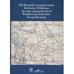 Od Słownika geograficznego Królestwa Polskiego do map topograficznych Wojskowego Instytutu Geograficznego
