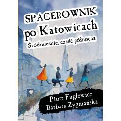 Spacerownik po Katowicach Śródmieście część północna