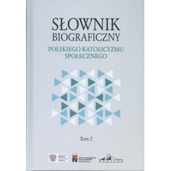 Słownik biograficzny polskiego katolicyzmu społecznego tom 2