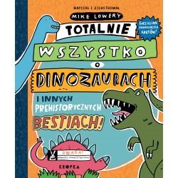 Totalnie wszystko o dinozaurach i innych prehistorycznych bestiach