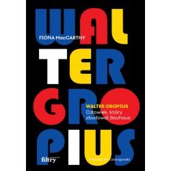 Walter Gropius Człowiek który zbudował Bauhaus
