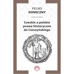Czeskie a polskie prawa historyczne do Cieszyńskiego