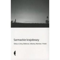 Sarmackie krajobrazy  Głosy z Litwy, Białorusi, Ukrainy, Niemiec i Polski