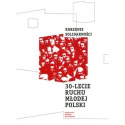 Korzenie Solidarności  30-lecie Ruchu Młodej Polski