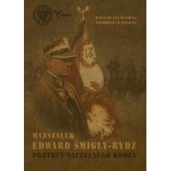 Marszałek Edward Śmigły - Rydz Portret naczelnego wodza
