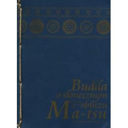Budda o słonecznym obliczu  Nauczanie mistrza zen Ma-tsu