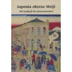 Japonia okresu Meiji  Od tradycji ku nowoczesności wyd 2