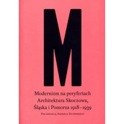 Modernizm na peryferiach. Architektura Skoczowa, Śląska i Pomorza 1918-1939