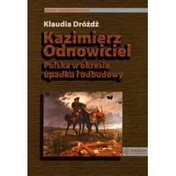Kazimierz Odnowiciel  Polska w okresie upadku i odbudowy