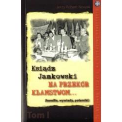 Ksiądz Jankowski  Na przekór kłamstwom  TOM I